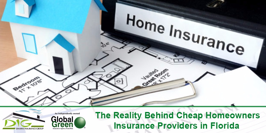 The reality behind cheap homeowners insurance providers in Homeowners insurance florida