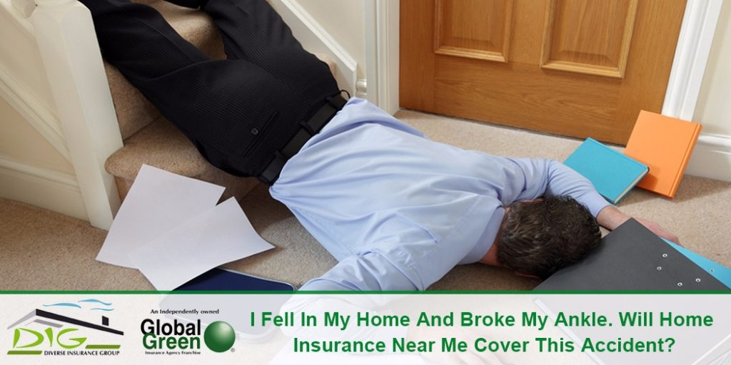 I Fell In My Home And Broke My Ankle Will Home Insurance Near Me